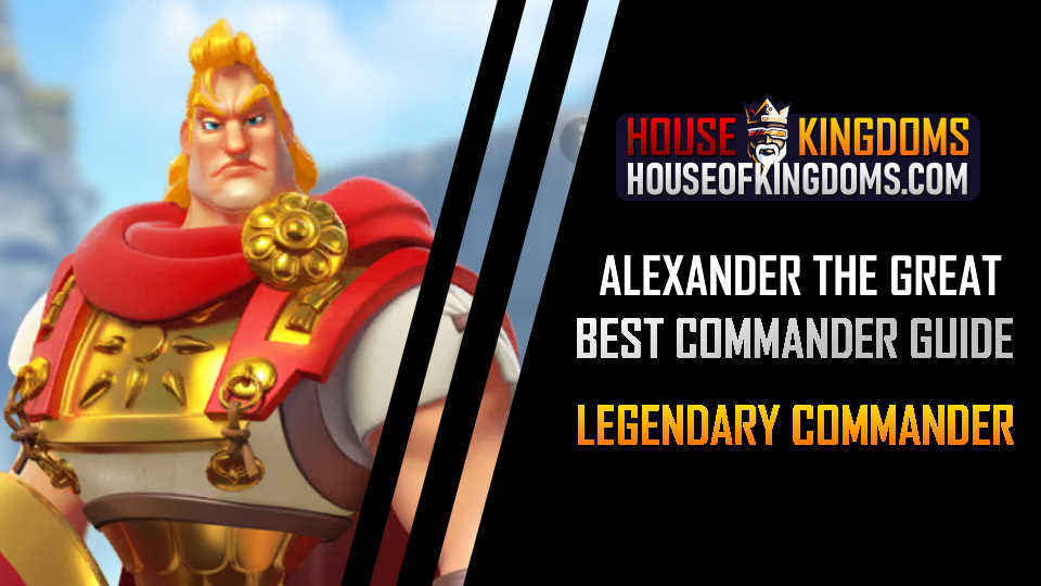 Best Alexander the Great Commander Rise of Kingdoms Guide