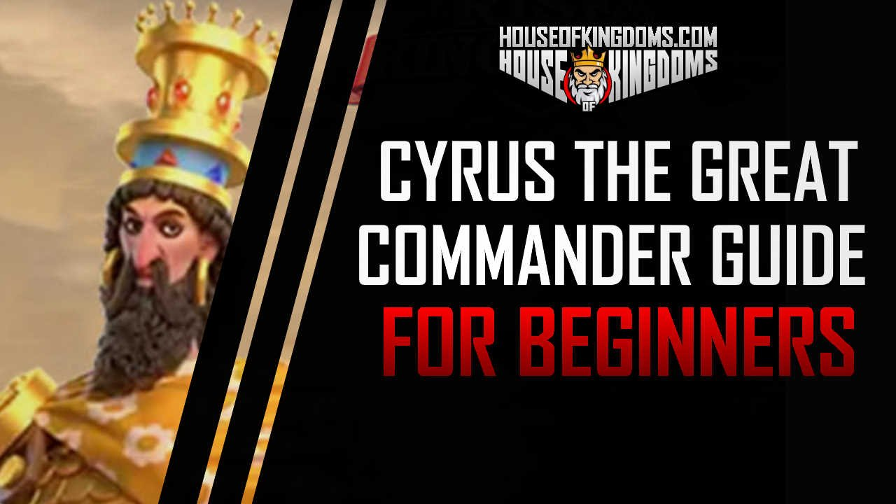 Cyrus the Great Commander Guide Rise of Kingdoms